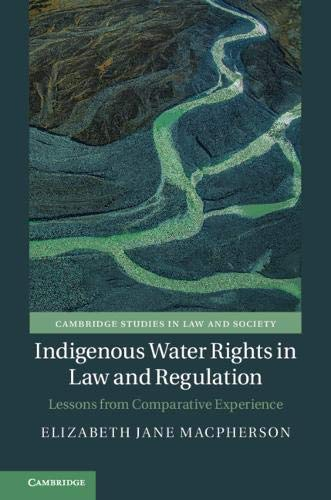 Indigenous Water Rights in Law and Regulation: Lessons from Comparative Experience (Cambridge Studies in Law and Society) (English Edition)