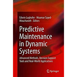 Predictive Maintenance in Dynamic Systems: Advanced Methods, Decision Support Tools and Real-World Applications