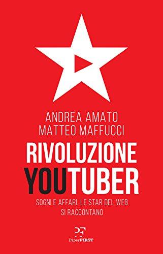 Rivoluzione Youtuber. Sogni e affari. Le star del web si raccontano