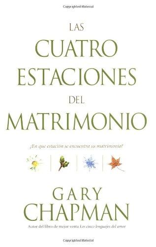 Las Cuatro Estaciones del Matrimonio: ¿en Qué Estación Se Encuentra Su Matrimonio? = Four Seasons of Marriage