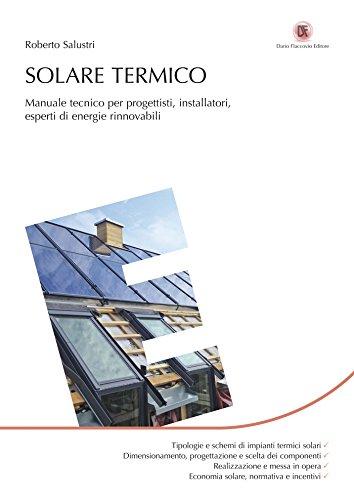 Solare termico: Manuale tecnico per progettisti, installatori, esperti di energie rinnovabili
