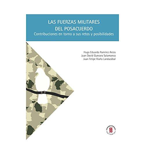 Las fuerzas militares del posacuerdo: Contribuciones en torno a sus retos y posibilidades (Textos de Ciencia Política y Gobierno, y de Relaciones Internacionales nº 3)