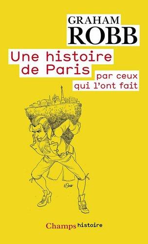 Une histoire de Paris : Par ceux qui l'ont fait par Graham Robb