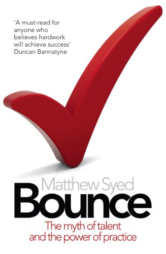 Bounce: The Myth of Talent and the Power of Practice (English Edition) por Matthew Syed