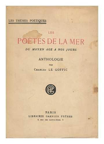 Les Poetes De La Mer : Du Moyen Age a Nos Jours : Anthologie / Par Charles Le Goffic