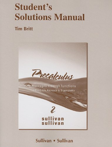 Student Solutions Manual for Precalculus:Concepts Through Functions, AUnit Circle Approach to Trigonometry