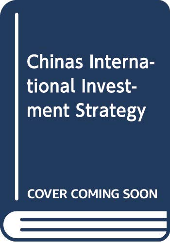 China\'s International Investment Strategy: Bilateral, Regional, and Global Law and Policy (International Economic Law)