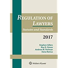 Regulation of Lawyers: Statutes and Standards, 2017 Supplement