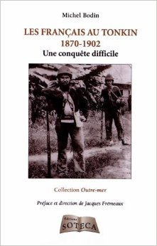 Les Français au Tonkin 1870-1902 - Une conquête difficile de Michel Bodin ( 5 novembre 2012 )