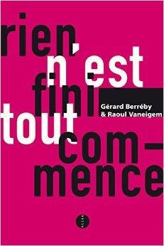 Rien n'est fini, tout commence de Gérard Berréby,Raoul Vaneigem ( 2 octobre 2014 )