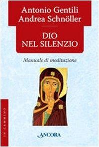 Dio nel silenzio. Manuale di meditazione