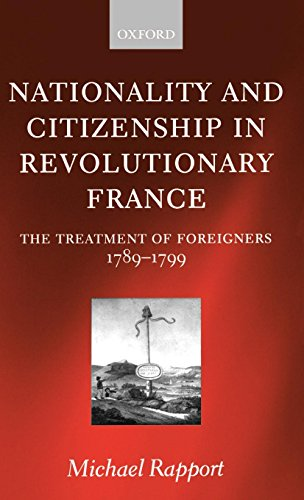 Nationality and Citizenship in Revolutionary France: The Treatment of Foreigners 1789-1799 por Michael Rapport