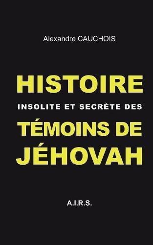 Histoire insolite et secrte des Tmoins de Jhovah