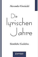 Die lyrischen Jahre: Sämtliche Gedichte Taschenbuch