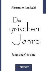 Die lyrischen Jahre: Sämtliche Gedichte