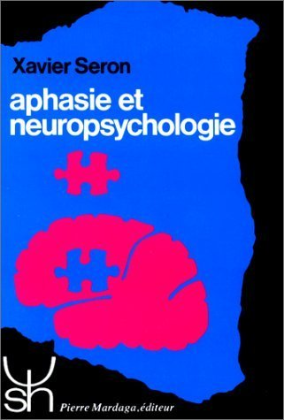 Aphasie et neuropsychologie : approches thérapeutiques de Xavier Seron (1 avril 1995) Broché