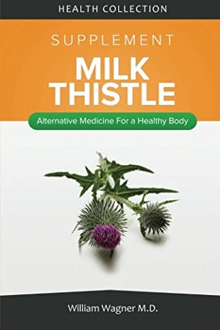 The Milk Thistle Supplement: Alternative Medicine for a Healthy Body