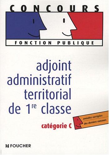 Adjoint administratif territorial de 1e classe catégorie C (Ancienne Edition) par Denise Laurent, Bruno Rapatout, Agathe Pothin, Véronique Saunier
