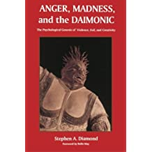 Anger, Madness, and the Daimonic: The Psychological Genesis of Violence, Evil, and Creativity (Suny Series in the Philosophy of Psychology)
