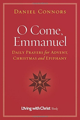 O Come, Emmanuel: Daily Prayers for Advent, Christmas and Epiphany (Living with Christ) by Daniel Connors (2015-10-09)