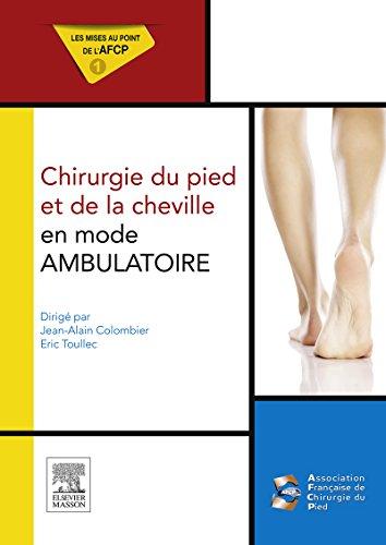 Chirurgie du pied et de la cheville en mode ambulatoire: Mises au point de l'AFCP
