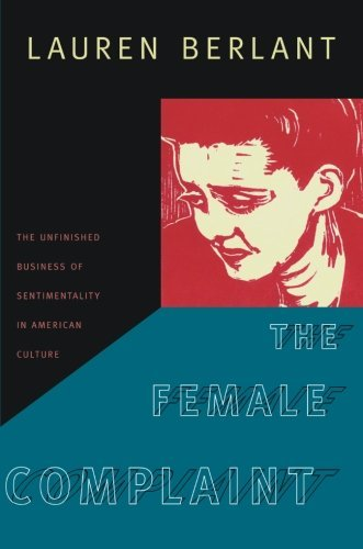 The Female Complaint: The Unfinished Business of Sentimentality in American Culture by Lauren Berlant(2008-03-17)