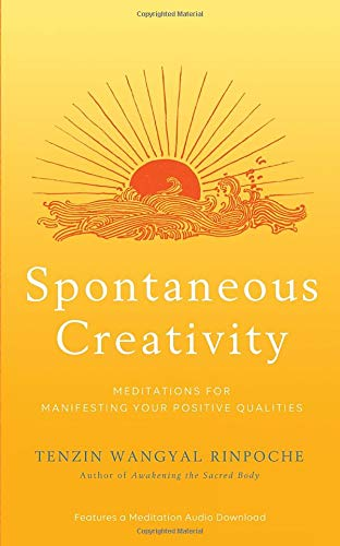 Spontaneous Creativity: Meditations for Manifesting Your Positive Qualities por Tenzin Wangyal Rinpoche