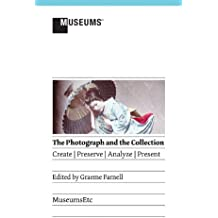 The Photograph and the Collection: Create - Preserve - Analyze - Present