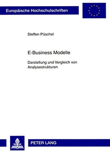 E-Business Modelle: Darstellung und Vergleich von Analysestrukturen (Europäische Hochschulschriften / European University Studies / Publications ... Management / Série 5: Sciences économiques)