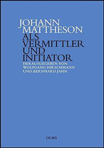 Johann Mattheson als Vermittler und Initiator: Wissenstransfer und die Etablierung neuer Diskurse in der ersten Hälfte des 18. Jahrhunderts.