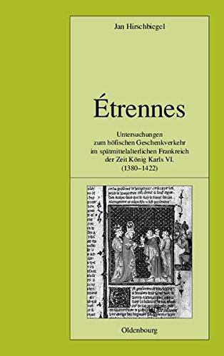 �trennes: Untersuchungen Zum H�fischen Geschenkverkehr Im Sp�tmittelalterlichen Frankreich Zur Zeit K�nig Karls VI. (1380-1422) (Pariser Historische Studien)