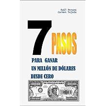 7 PASOS PARA GANAR UN MILLÓN DE DÓLARES DESDE CERO