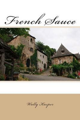 [(French Sauce)] [By (author) Wally Kasper] published on (February, 2014)