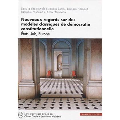 Nouveaux regards sur des modèles classiques de démocratie constitutionnelle: Etats-Unis, Europe