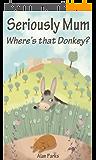 Seriously Mum, Where's that Donkey? (English Edition)