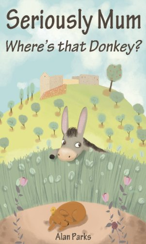 Seriously Mum, Where's that Donkey? (English Edition) por Alan Parks
