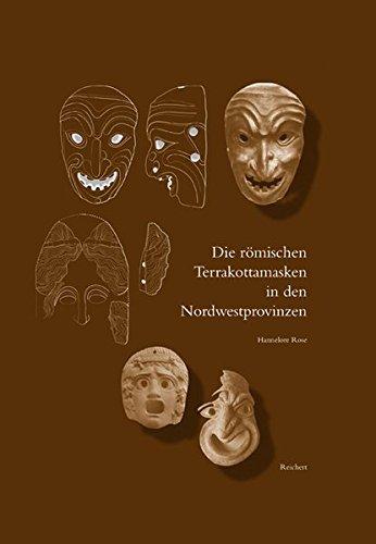 Die Romischen Terrakottamasken in Den Nordwestprovinzen: Herkunft - Herstellung - Verbreitung - Funktion