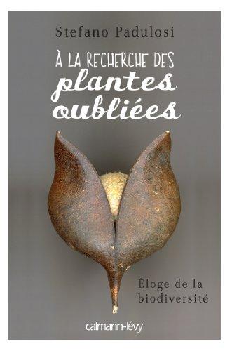 A la recherche des plantes oubliées: Eloge de la biodiversité