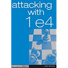 Attacking with 1 e4: Attacking with 1 e4 - easy-to-learn system against all of Black's possible defences (English Edition)