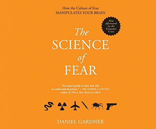 The Science of Fear: Why We Fear the Things We Should Not- And Put Ourselves in Great Danger