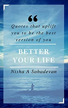 Better Your Life: Quotes that uplift you to be the best version of you (English Edition) di [Sahadevan, Nisha A]