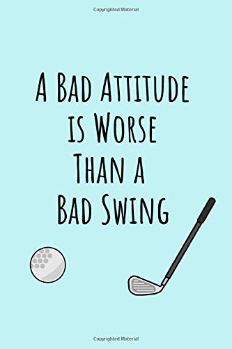 A Bad Attitude Is Worse Than A Bad Swing: Funny Golf Journal Notebook Gifts, 6 x 9 inch, 120 Lined (Kids Dvd-swing)
