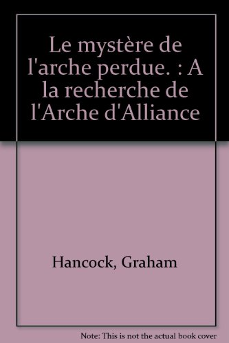 Le mystère de l'arche perdue. : A la recherche de l'Arche d'Alliance par Graham Hancock