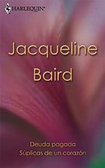 Deuda pagada/Súplicas de un corazón (Libro de Autor) de [BAIRD, JACQUELINE]