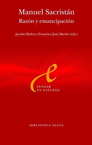 MANUEL SACRISTÁN. RAZÓN Y EMANCIPACIÓN (PENSAR EN ESPAÑOL nº 8) por Francisco José Martín