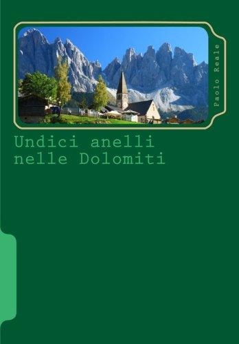 Undici anelli nelle Dolomiti (versione a colori): Itinerari circolari per scoprire le montagne piu' belle del mondo por Reale Paolo