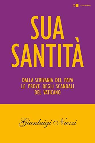 Sua Santità: Le carte segrete di Benedetto XVI (Italian Edition) por Gianluigi Nuzzi