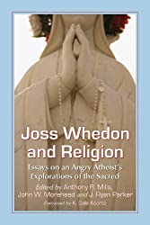 Joss Whedon and Religion: Essays on an Angry Atheist's Explorations of the Sacred