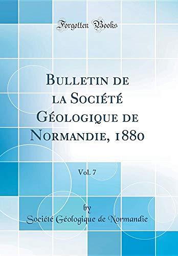 Bulletin de la Société Géologique de Normandie, 1880, Vol. 7 (Classic Reprint) par Societe Geologique De Normandie