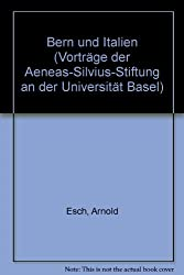 Bern und Italien (Vortrage der Aeneas-Silvius-Stiftung an der Universitat Basel) (German Edition)